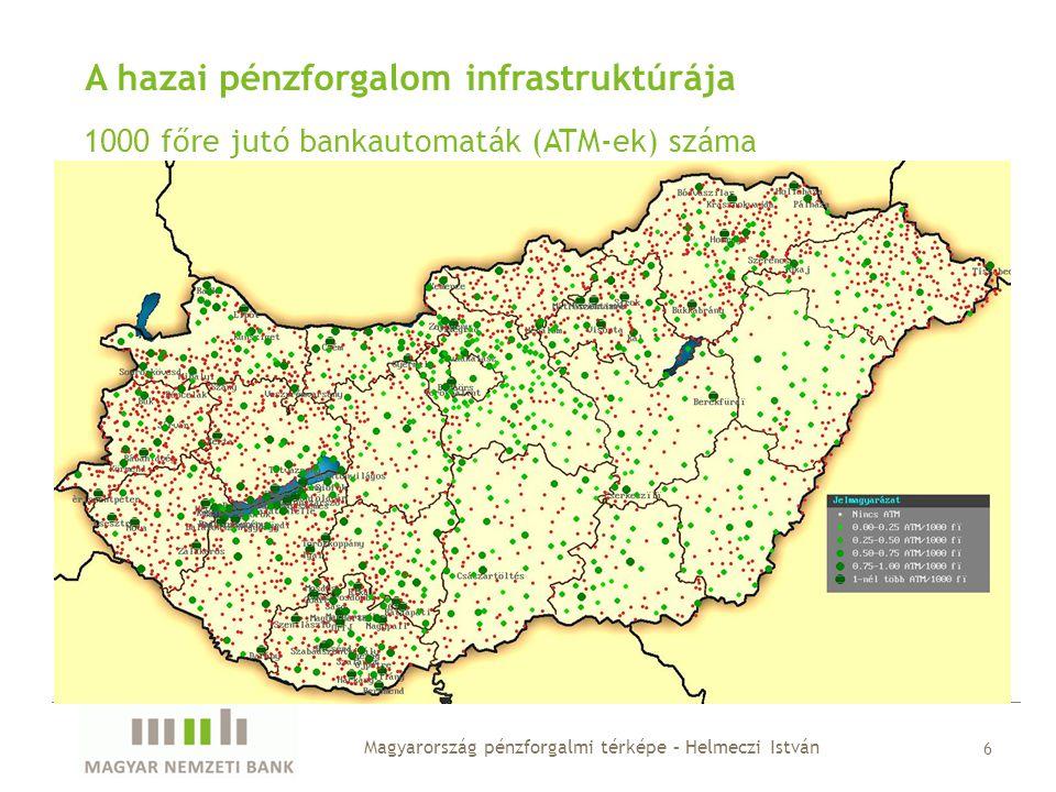 A hazai pénzforgalom infrastruktúrája 1000 főre jutó készpénzfelvételi helyek száma Magyarország pénzforgalmi térképe – Helmeczi István 7