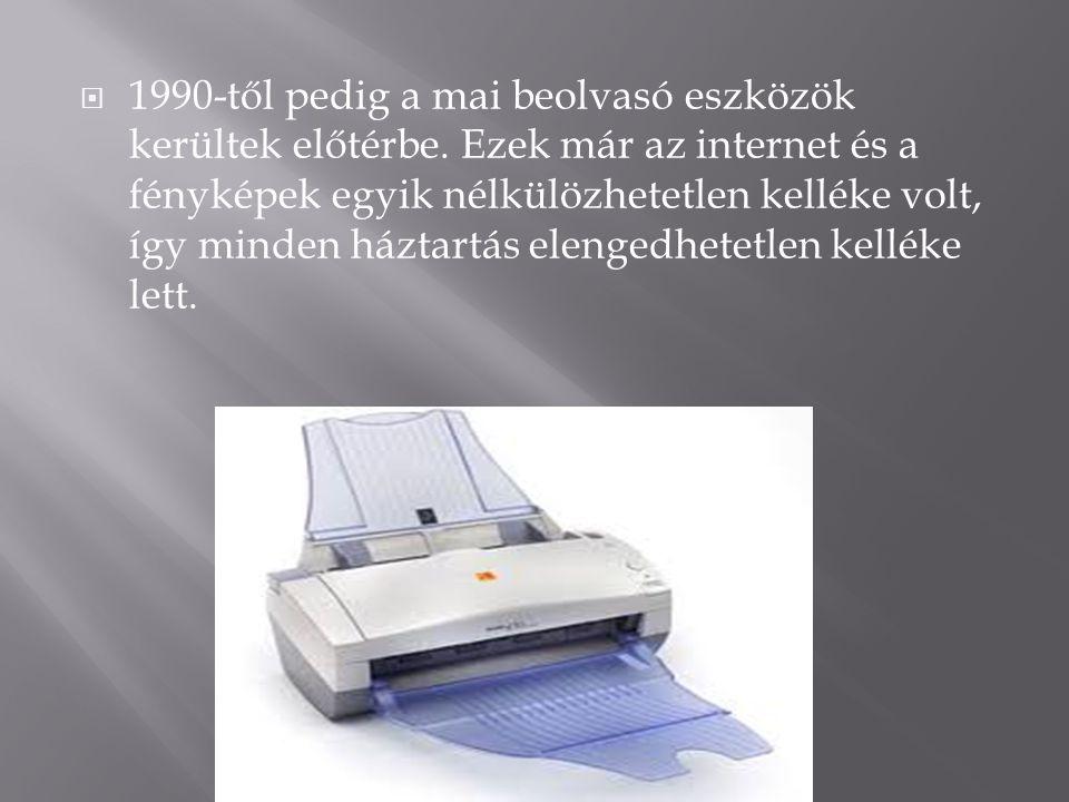  1990-től pedig a mai beolvasó eszközök kerültek előtérbe.