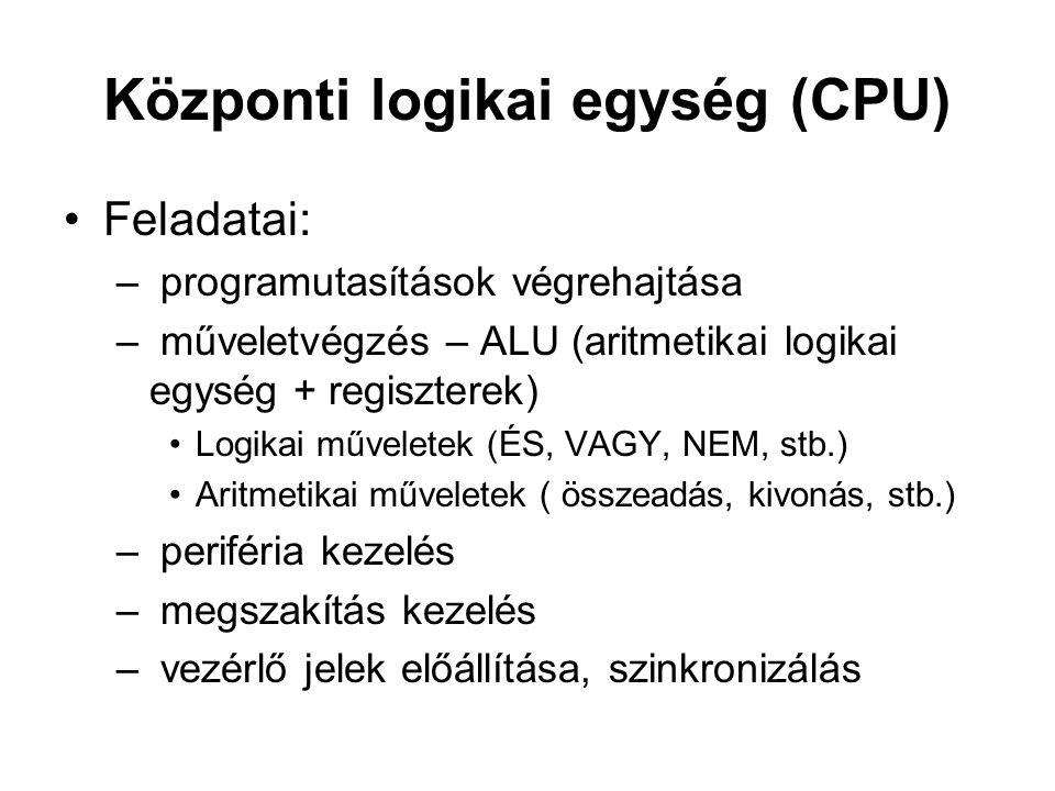 Központi logikai egység (CPU) •Feladatai: – programutasítások végrehajtása – műveletvégzés – ALU (aritmetikai logikai egység + regiszterek) •Logikai m
