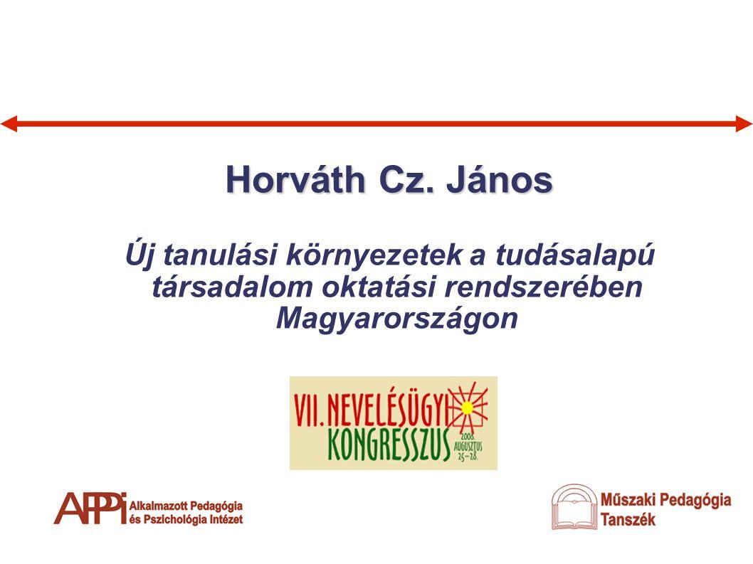 Horváth Cz. János Új tanulási környezetek a tudásalapú társadalom oktatási rendszerében Magyarországon