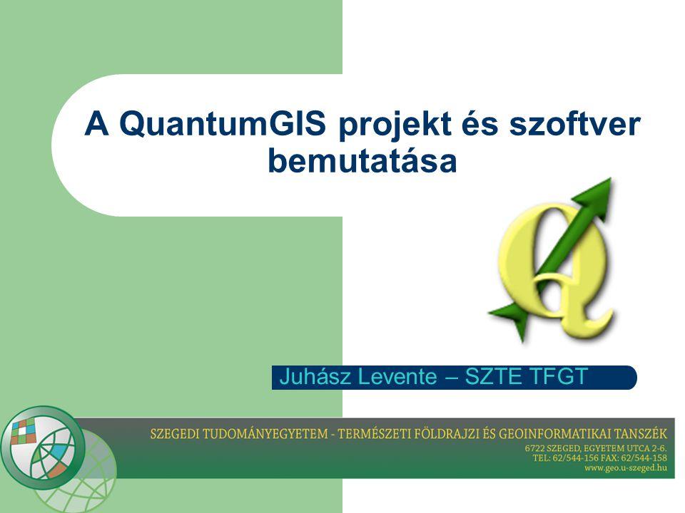 A QuantumGIS projekt és szoftver bemutatása Juhász Levente – SZTE TFGT