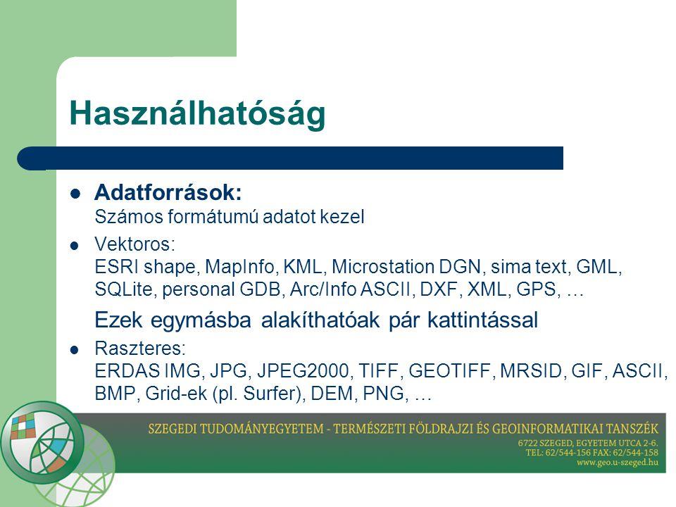 Használhatóság  Adatforrások: Számos formátumú adatot kezel  Vektoros: ESRI shape, MapInfo, KML, Microstation DGN, sima text, GML, SQLite, personal GDB, Arc/Info ASCII, DXF, XML, GPS, … Ezek egymásba alakíthatóak pár kattintással  Raszteres: ERDAS IMG, JPG, JPEG2000, TIFF, GEOTIFF, MRSID, GIF, ASCII, BMP, Grid-ek (pl.