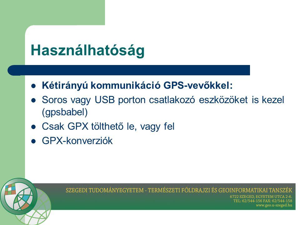 Használhatóság  Kétirányú kommunikáció GPS-vevőkkel:  Soros vagy USB porton csatlakozó eszközöket is kezel (gpsbabel)  Csak GPX tölthető le, vagy fel  GPX-konverziók