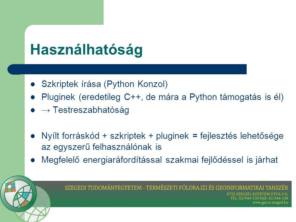 Használhatóság  Szkriptek írása (Python Konzol)  Pluginek (eredetileg C++, de mára a Python támogatás is él)  → Testreszabhatóság  Nyílt forráskód + szkriptek + pluginek = fejlesztés lehetősége az egyszerű felhasználónak is  Megfelelő energiaráfordítással szakmai fejlődéssel is járhat
