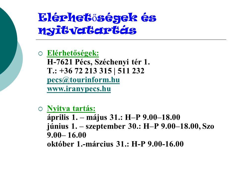 Elérhet ő ségek és nyitvatartás  Elérhetőségek: H-7621 Pécs, Széchenyi tér 1. T.: +36 72 213 315 | 511 232 pecs@tourinform.hu www.iranypecs.hu pecs@t