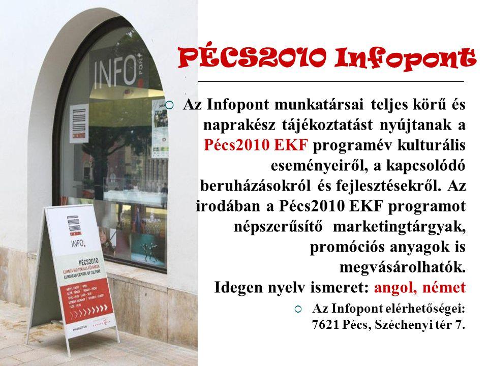 PÉCS2010 Infopont  Az Infopont munkatársai teljes körű és naprakész tájékoztatást nyújtanak a Pécs2010 EKF programév kulturális eseményeiről, a kapcsolódó beruházásokról és fejlesztésekről.