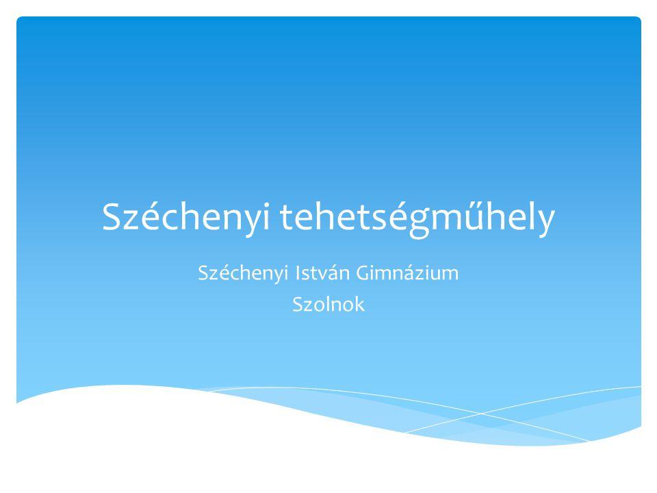 Széchenyi tehetségműhely Széchenyi István Gimnázium Szolnok