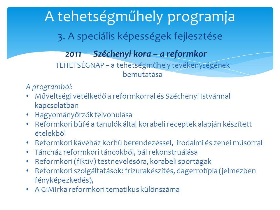 3. A speciális képességek fejlesztése A tehetségműhely programja TEHETSÉGNAP – a tehetségműhely tevékenységének bemutatása A programból : • Műveltségi