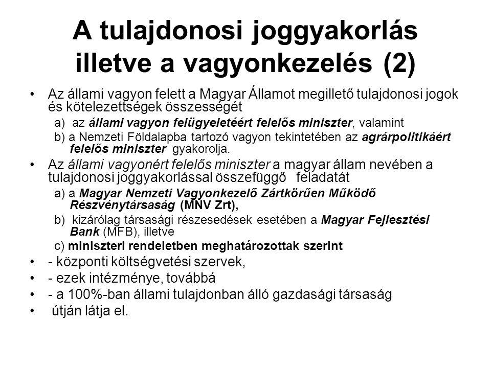 A tulajdonosi joggyakorlás illetve a vagyonkezelés (2) •Az állami vagyon felett a Magyar Államot megillető tulajdonosi jogok és kötelezettségek összes