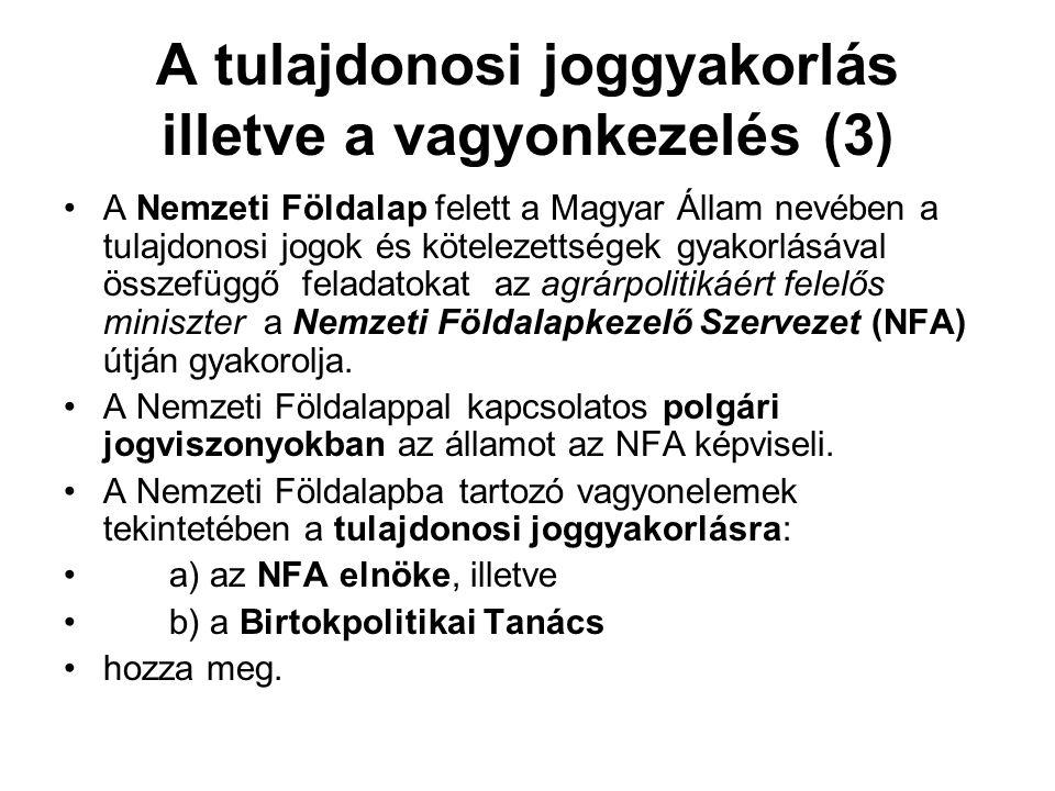 A tulajdonosi joggyakorlás illetve a vagyonkezelés (3) •A Nemzeti Földalap felett a Magyar Állam nevében a tulajdonosi jogok és kötelezettségek gyakor