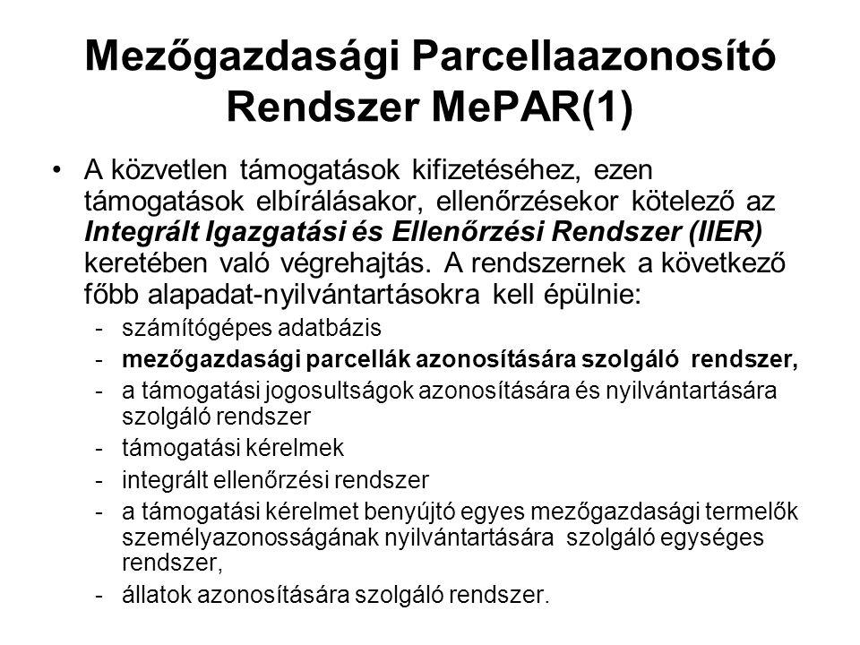 Mezőgazdasági Parcellaazonosító Rendszer MePAR(1) •A közvetlen támogatások kifizetéséhez, ezen támogatások elbírálásakor, ellenőrzésekor kötelező az I