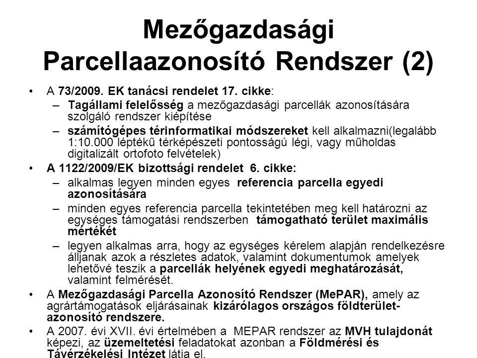 Mezőgazdasági Parcellaazonosító Rendszer (2) •A 73/2009. EK tanácsi rendelet 17. cikke: –Tagállami felelősség a mezőgazdasági parcellák azonosítására