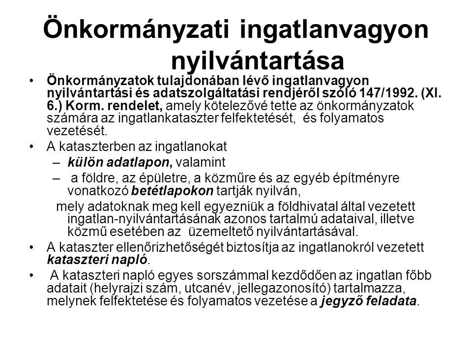 Önkormányzati ingatlanvagyon nyilvántartása •Önkormányzatok tulajdonában lévő ingatlanvagyon nyilvántartási és adatszolgáltatási rendjéről szóló 147/1