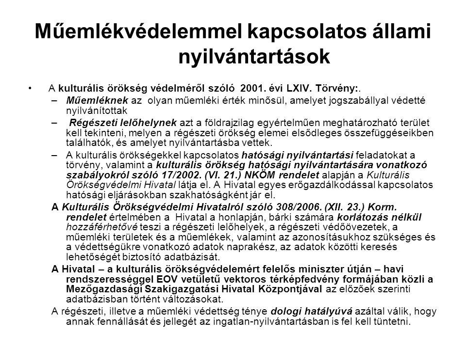 Műemlékvédelemmel kapcsolatos állami nyilvántartások • A kulturális örökség védelméről szóló 2001. évi LXIV. Törvény:. –Műemléknek az olyan műemléki é