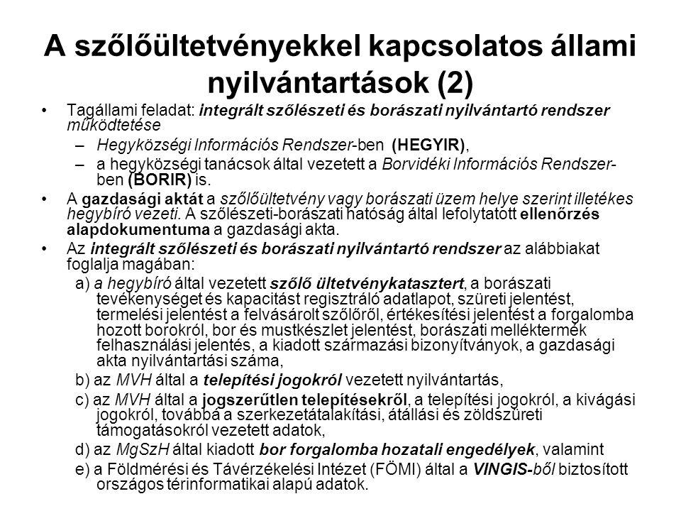 A szőlőültetvényekkel kapcsolatos állami nyilvántartások (2) •Tagállami feladat: integrált szőlészeti és borászati nyilvántartó rendszer működtetése –