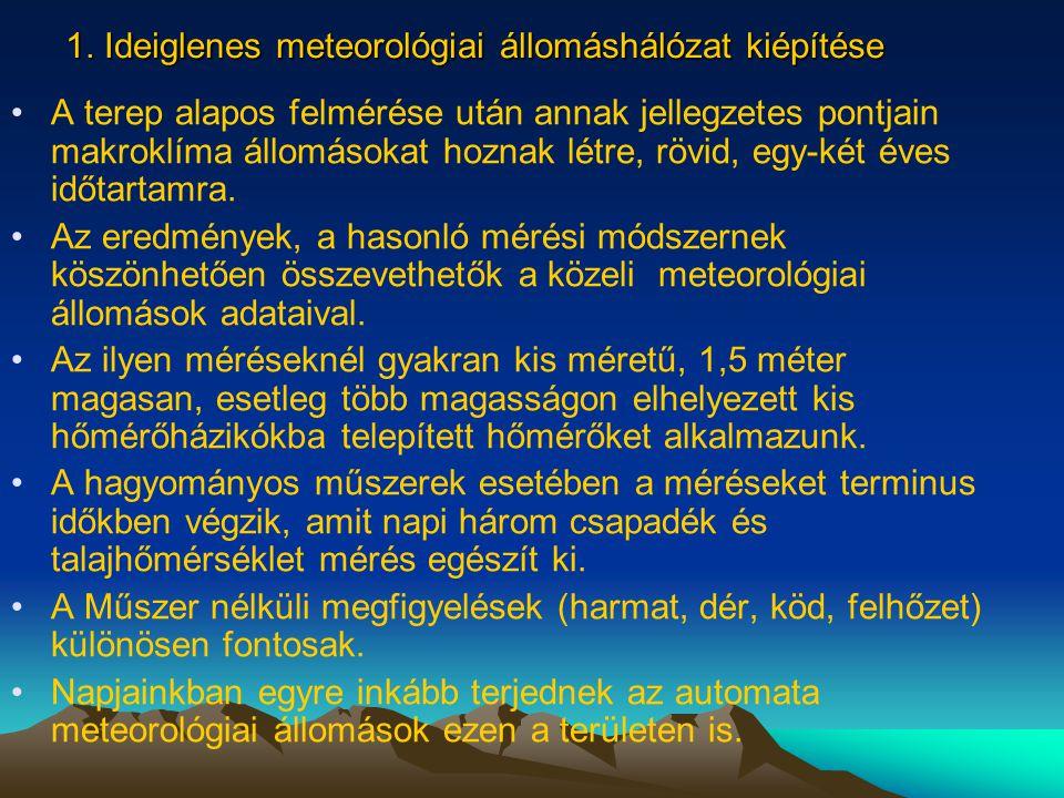1. Ideiglenes meteorológiai állomáshálózat kiépítése •A terep alapos felmérése után annak jellegzetes pontjain makroklíma állomásokat hoznak létre, rö