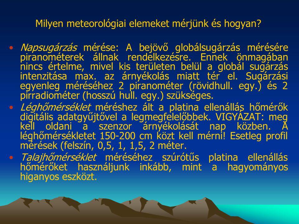 Milyen meteorológiai elemeket mérjünk és hogyan? •Napsugárzás mérése: A bejövő globálsugárzás mérésére piranométerek állnak rendelkezésre. Ennek önmag