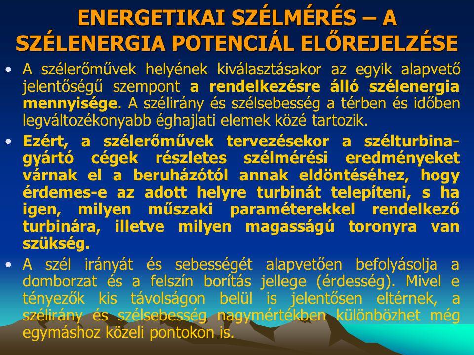 ENERGETIKAI SZÉLMÉRÉS – A SZÉLENERGIA POTENCIÁL ELŐREJELZÉSE •A szélerőművek helyének kiválasztásakor az egyik alapvető jelentőségű szempont a rendelk