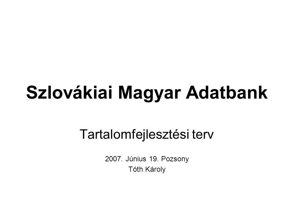Szlovákiai Magyar Adatbank Tartalomfejlesztési terv 2007. Június 19. Pozsony Tóth Károly