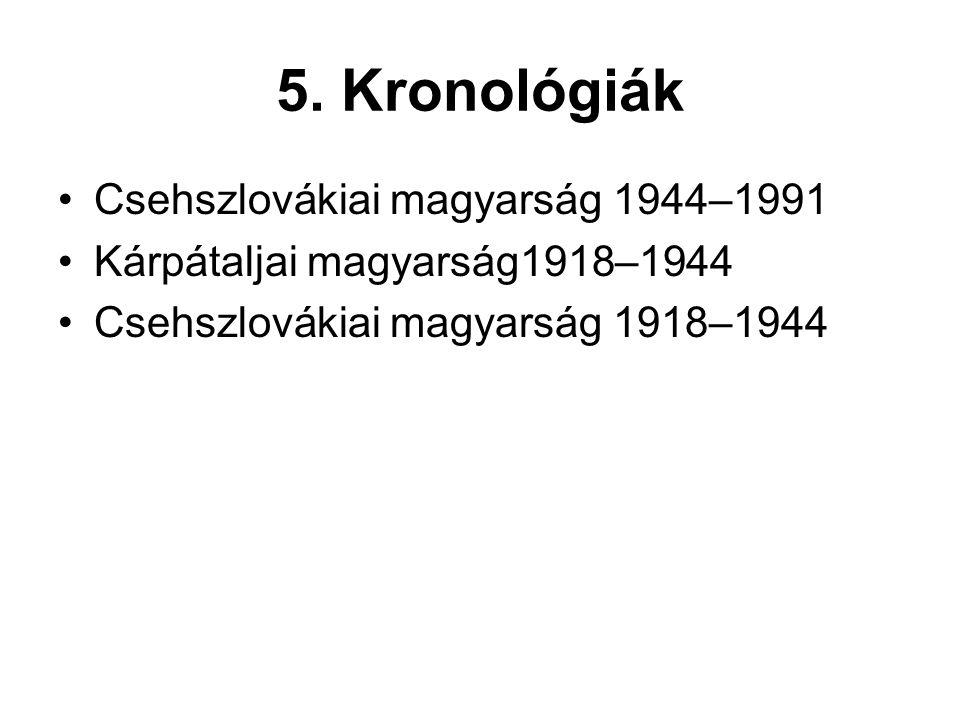 5. Kronológiák •Csehszlovákiai magyarság 1944–1991 •Kárpátaljai magyarság1918–1944 •Csehszlovákiai magyarság 1918–1944
