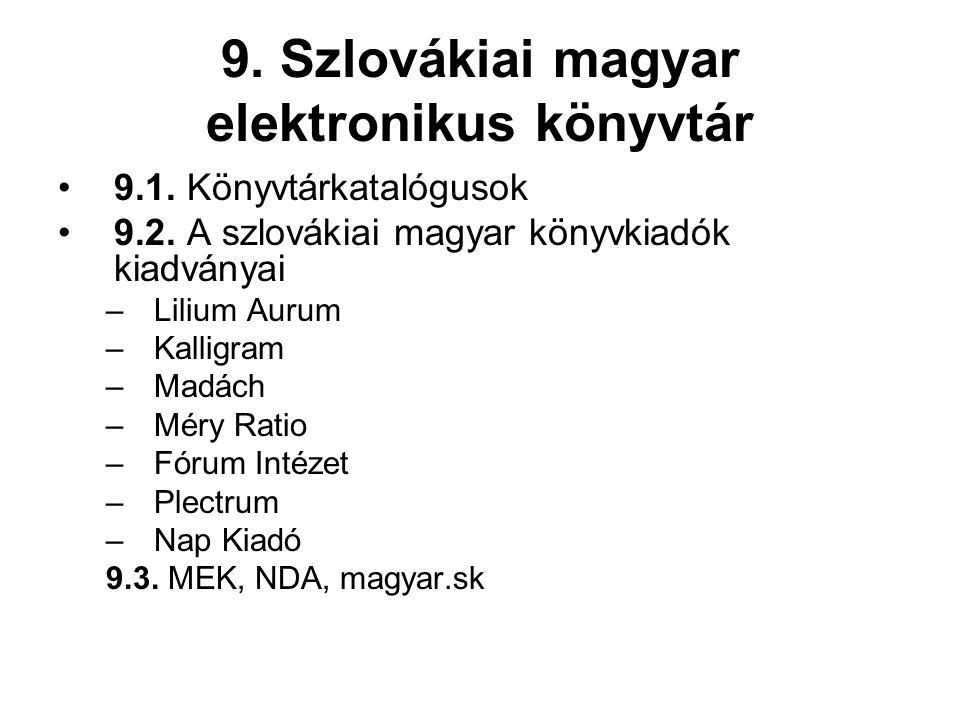 9. Szlovákiai magyar elektronikus könyvtár •9.1. Könyvtárkatalógusok •9.2. A szlovákiai magyar könyvkiadók kiadványai –Lilium Aurum –Kalligram –Madách