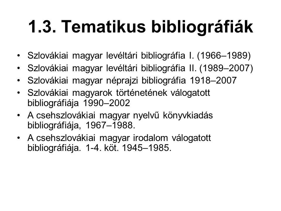 1.3. Tematikus bibliográfiák •Szlovákiai magyar levéltári bibliográfia I. (1966–1989) •Szlovákiai magyar levéltári bibliográfia II. (1989–2007) •Szlov