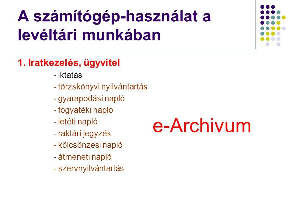 A számítógép-használat a levéltári munkában 1. Iratkezelés, ügyvitel - iktatás - törzskönyvi nyilvántartás - gyarapodási napló - fogyatéki napló - let
