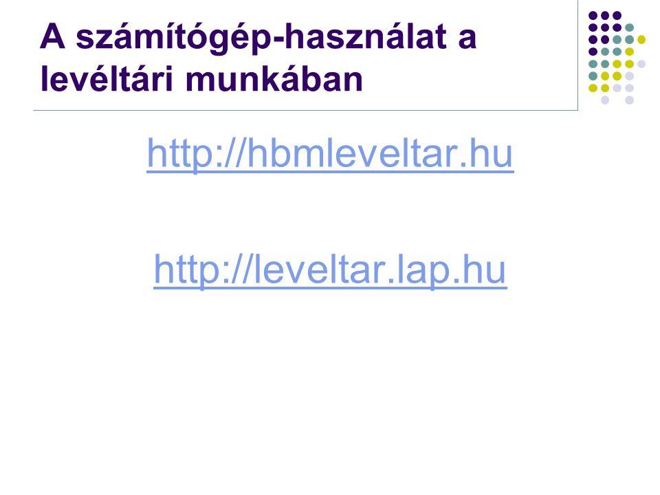 A számítógép-használat a levéltári munkában http://hbmleveltar.hu http://leveltar.lap.hu