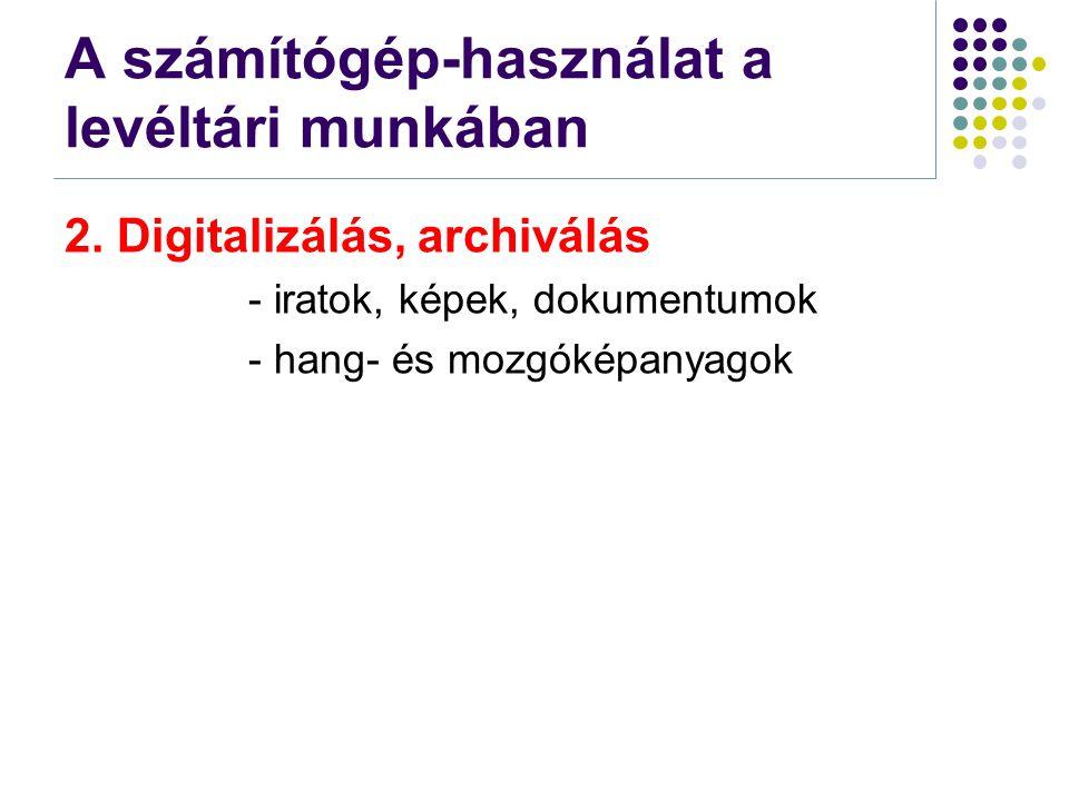 2. Digitalizálás, archiválás - iratok, képek, dokumentumok - hang- és mozgóképanyagok