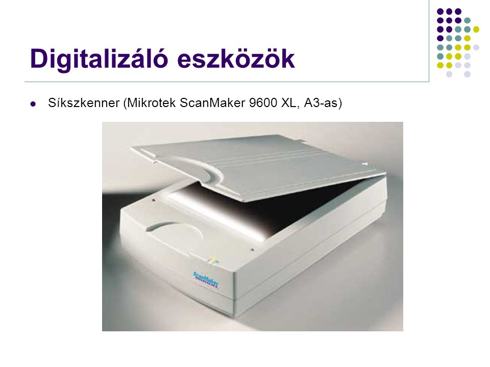 Digitalizáló eszközök  Síkszkenner (Mikrotek ScanMaker 9600 XL, A3-as)