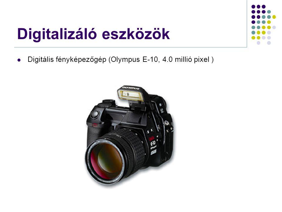 Digitalizáló eszközök  Digitális fényképezőgép (Olympus E-10, 4.0 millió pixel )