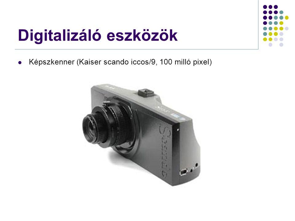 Digitalizáló eszközök  Képszkenner (Kaiser scando iccos/9, 100 milló pixel)