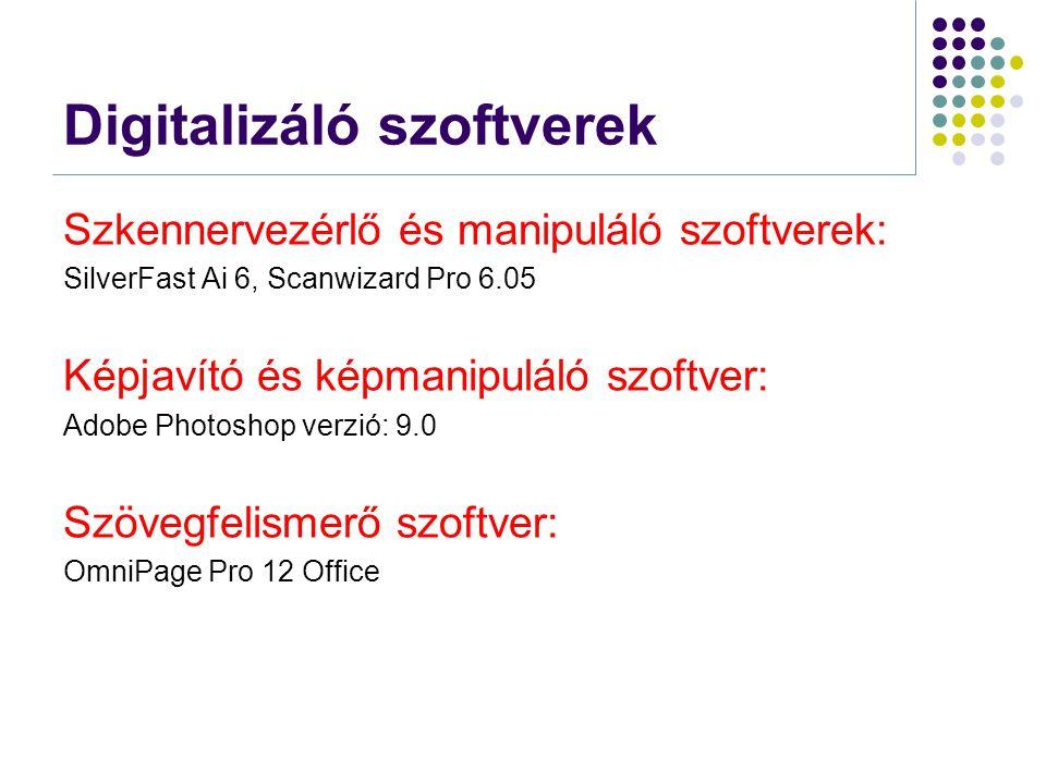 Digitalizáló szoftverek Szkennervezérlő és manipuláló szoftverek: SilverFast Ai 6, Scanwizard Pro 6.05 Képjavító és képmanipuláló szoftver: Adobe Phot