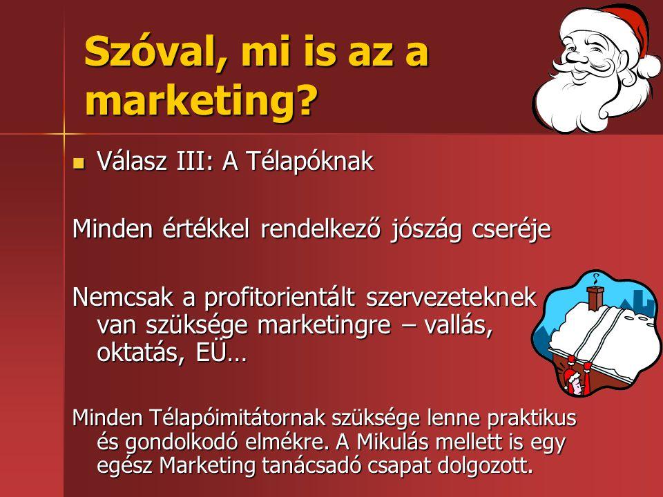 Szóval, mi is az a marketing?  Válasz III: A Télapóknak Minden értékkel rendelkező jószág cseréje Nemcsak a profitorientált szervezeteknek van szüksé