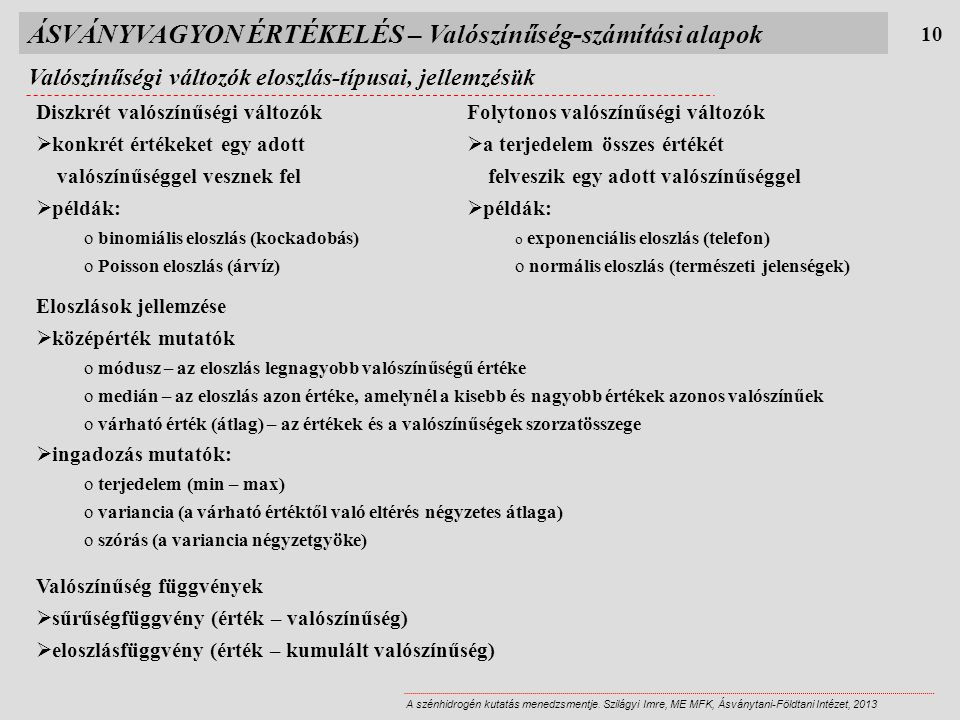 Valószínűségi változók eloszlás-típusai, jellemzésük 10 A szénhidrogén kutatás menedzsmentje. Szilágyi Imre, ME MFK, Ásványtani-Földtani Intézet, 2013