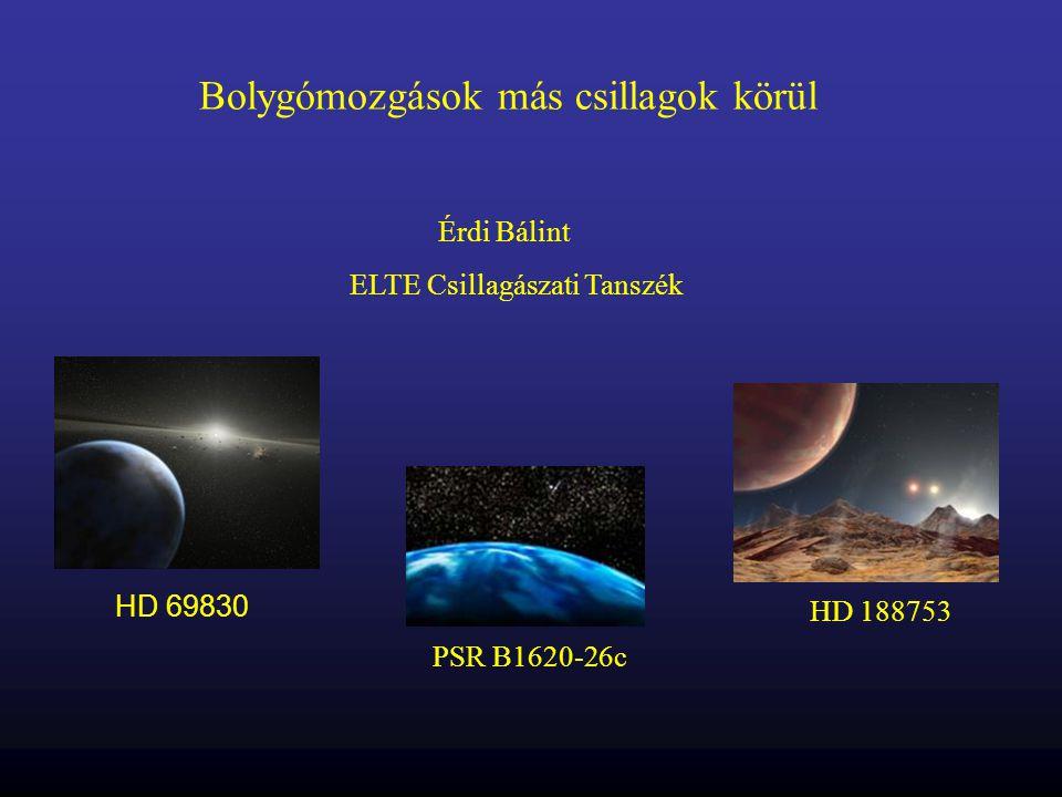 Bolygómozgások más csillagok körül Érdi Bálint ELTE Csillagászati Tanszék HD 69830 HD 188753 PSR B1620-26c