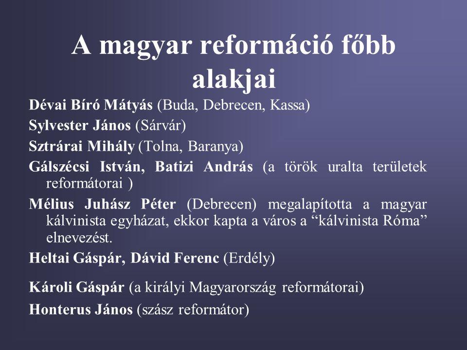 A magyar reformáció főbb alakjai Dévai Bíró Mátyás (Buda, Debrecen, Kassa) Sylvester János (Sárvár) Sztrárai Mihály (Tolna, Baranya) Gálszécsi István,