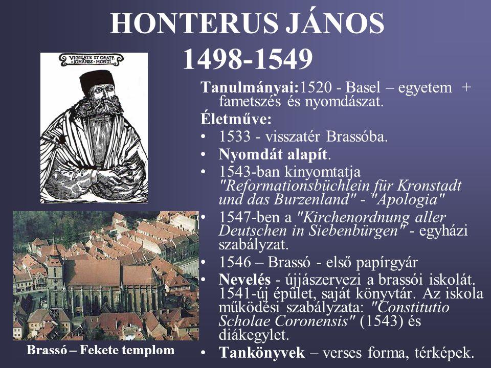 HONTERUS JÁNOS 1498-1549 Tanulmányai:1520 - Basel – egyetem + fametszés és nyomdászat. Életműve: •1533 - visszatér Brassóba. •Nyomdát alapít. •1543-ba