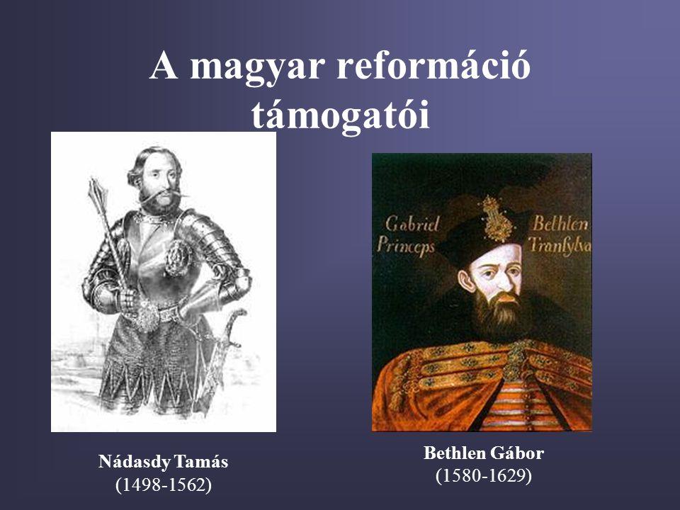 A magyar reformáció támogatói Nádasdy Tamás (1498-1562) Bethlen Gábor (1580-1629)