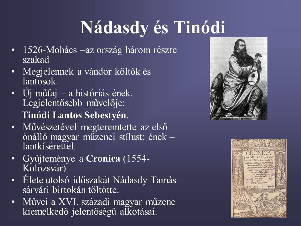 Nádasdy és Tinódi •1526-Mohács –az ország három részre szakad •Megjelennek a vándor költők és lantosok. •Új műfaj – a históriás ének. Legjelentősebb m