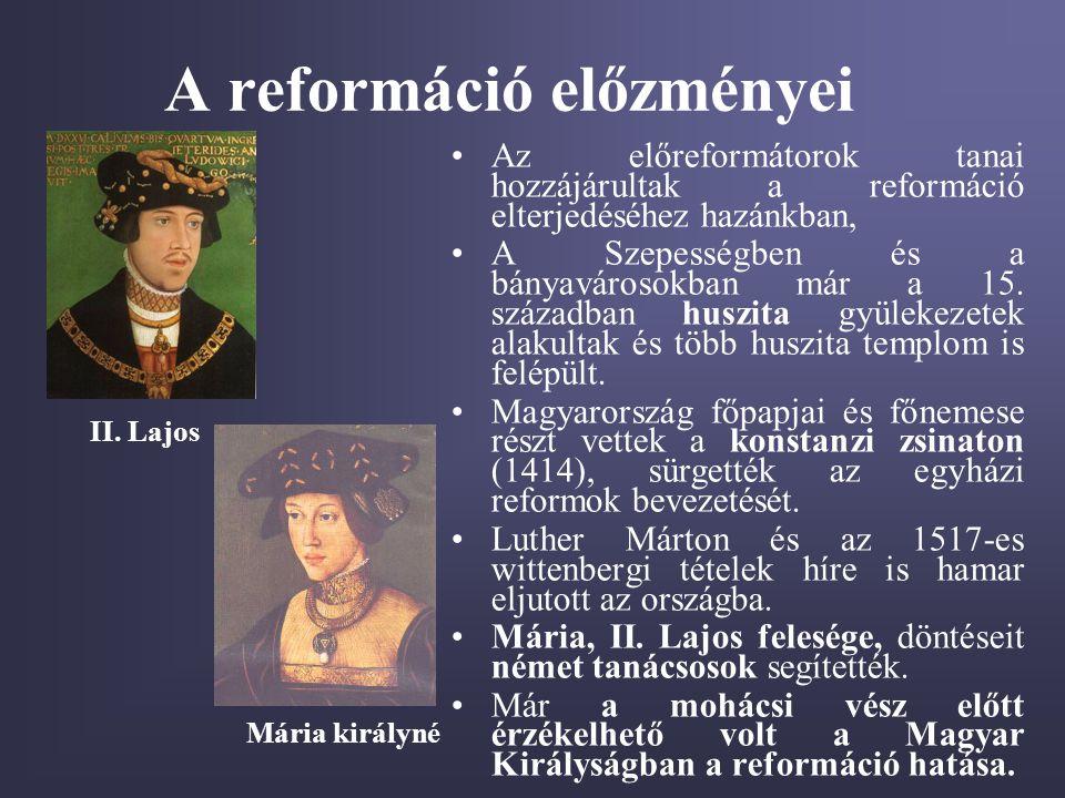 A reformáció előzményei •Az előreformátorok tanai hozzájárultak a reformáció elterjedéséhez hazánkban, •A Szepességben és a bányavárosokban már a 15.