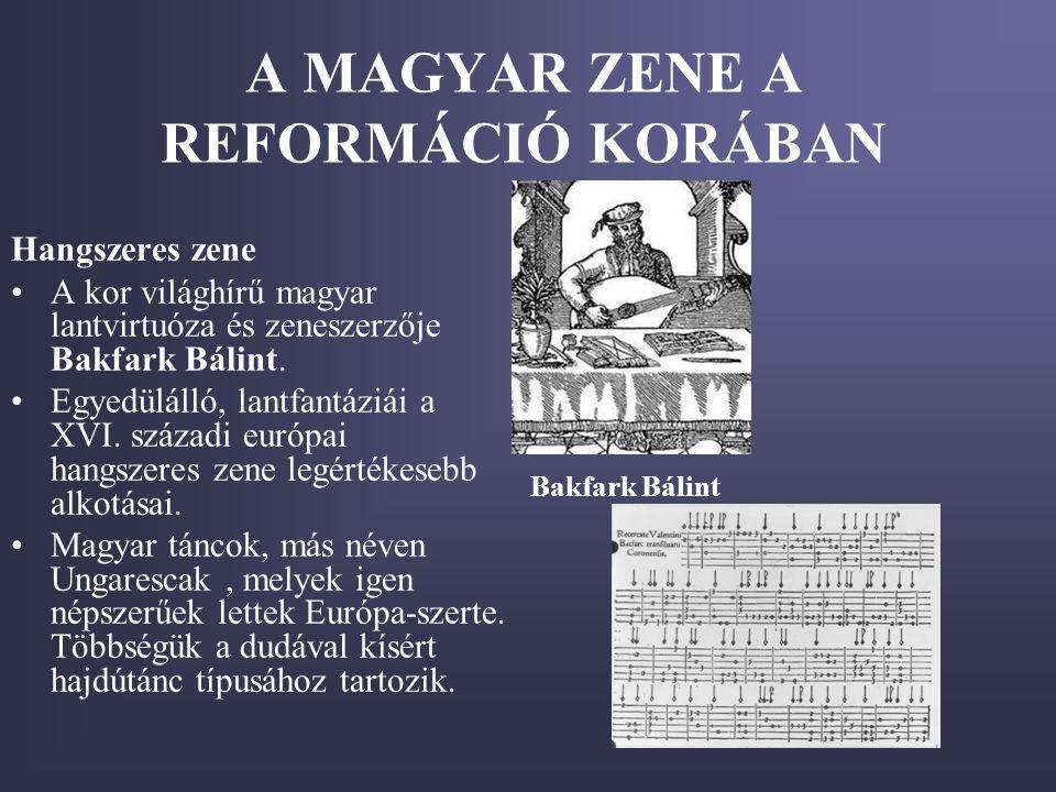 A MAGYAR ZENE A REFORMÁCIÓ KORÁBAN Hangszeres zene •A kor világhírű magyar lantvirtuóza és zeneszerzője Bakfark Bálint. •Egyedülálló, lantfantáziái a