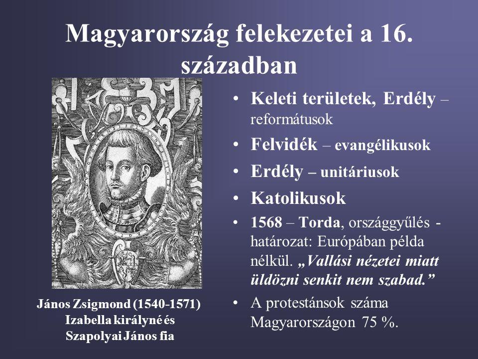 Magyarország felekezetei a 16. században •Keleti területek, Erdély – reformátusok •Felvidék – evangélikusok •Erdély – unitáriusok •Katolikusok •1568 –