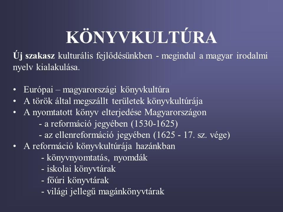 KÖNYVKULTÚRA Új szakasz kulturális fejlődésünkben - megindul a magyar irodalmi nyelv kialakulása. •Európai – magyarországi könyvkultúra •A török által