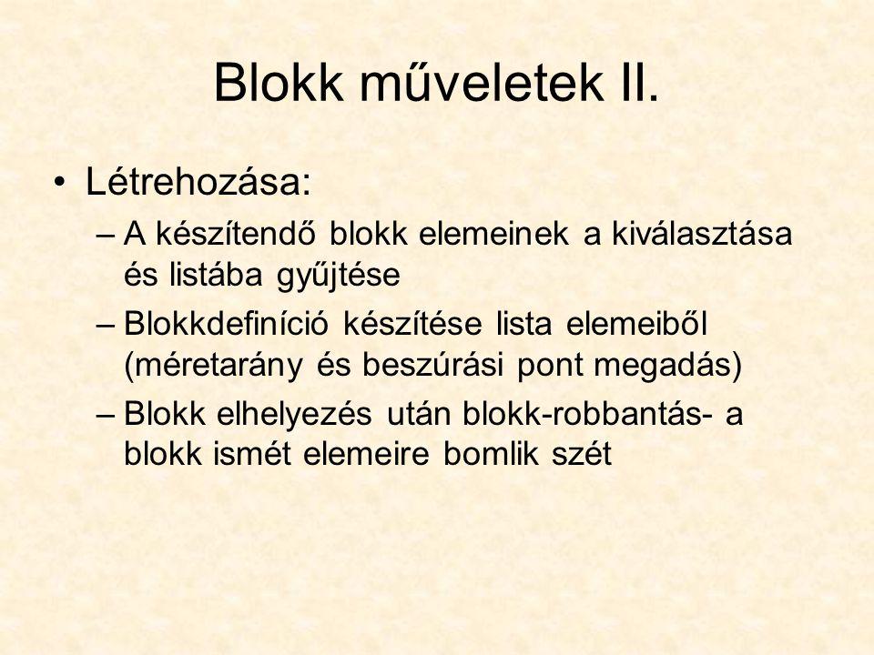 Blokk műveletek II. •Létrehozása: –A készítendő blokk elemeinek a kiválasztása és listába gyűjtése –Blokkdefiníció készítése lista elemeiből (méretará