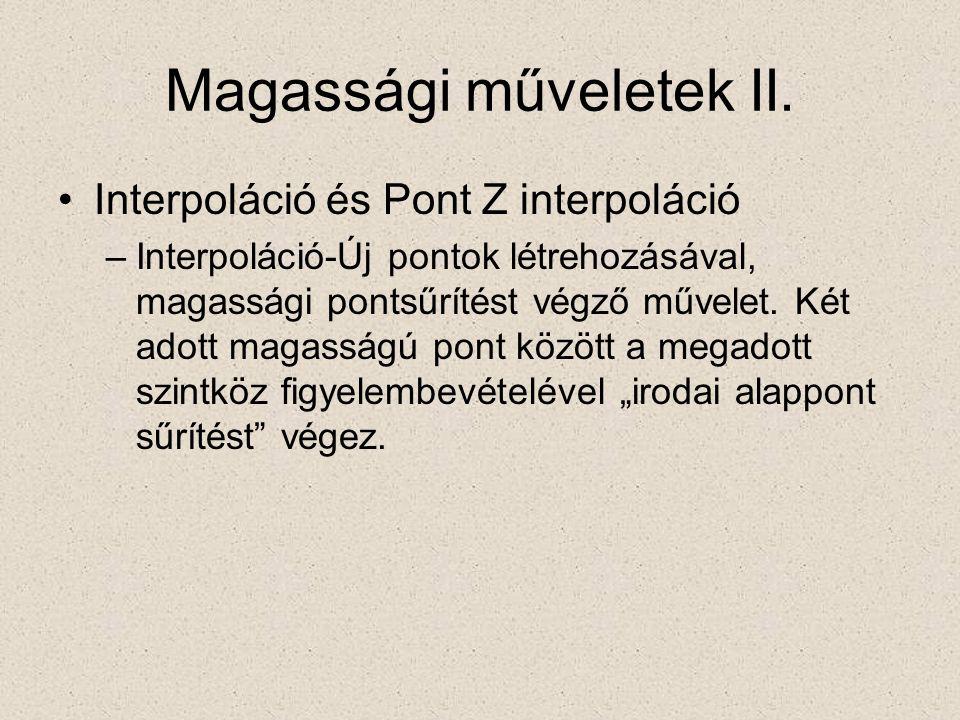 Magassági műveletek II. •Interpoláció és Pont Z interpoláció –Interpoláció-Új pontok létrehozásával, magassági pontsűrítést végző művelet. Két adott m