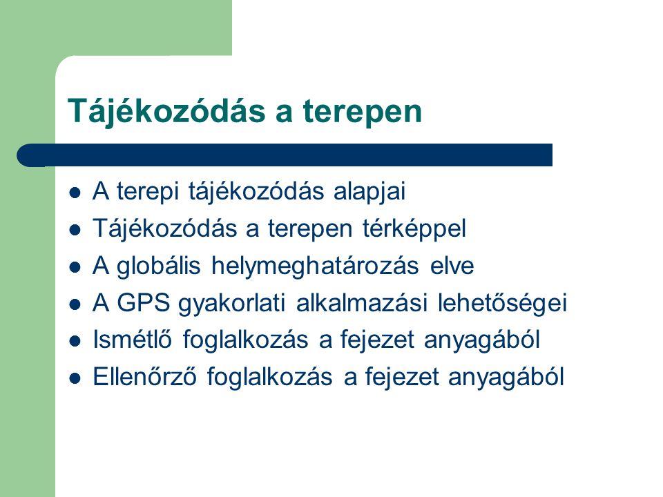 Tájékozódás a terepen  A terepi tájékozódás alapjai  Tájékozódás a terepen térképpel  A globális helymeghatározás elve  A GPS gyakorlati alkalmazási lehetőségei  Ismétlő foglalkozás a fejezet anyagából  Ellenőrző foglalkozás a fejezet anyagából