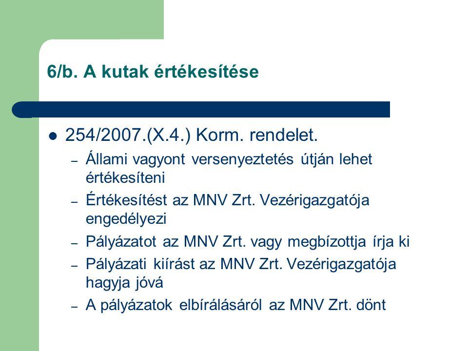 6/b. A kutak értékesítése  254/2007.(X.4.) Korm. rendelet. – Állami vagyont versenyeztetés útján lehet értékesíteni – Értékesítést az MNV Zrt. Vezéri
