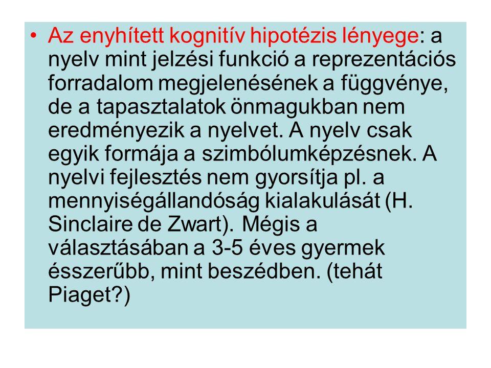 •Az enyhített kognitív hipotézis lényege: a nyelv mint jelzési funkció a reprezentációs forradalom megjelenésének a függvénye, de a tapasztalatok önma