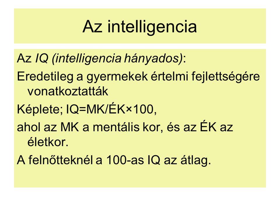 Az intelligencia Az IQ (intelligencia hányados): Eredetileg a gyermekek értelmi fejlettségére vonatkoztatták Képlete; IQ=MK/ÉK×100, ahol az MK a mentá